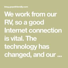 We work from our RV, so a good Internet connection is vital. The technology has changed, and our needs have evolved, so it was time to overhaul our system.