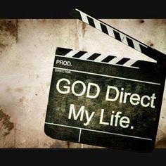 God, PLEASE, direct my life