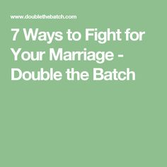 7 Ways to Fight for Your Marriage - Double the Batch
