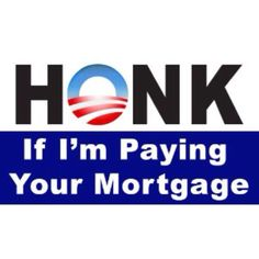 Honk if I'm paying your mortgage!