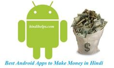http://www.hindihelps.com/best-android-apps-to-make-money-in-hindi/