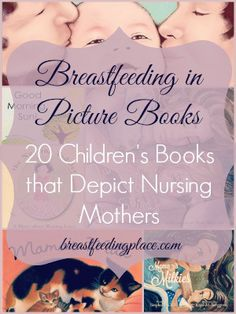 Breastfeeding in Picture Books: 20 Children's Books that Depict Nursing Mothers for clients who want to prepare their older children for a new breastfeeding baby on the way.