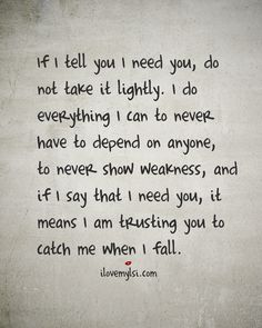 If I Tell You I Need You Do Not Take It Lightly - I Love My LSI