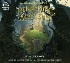 """New to the Library! September 2016 """"The Shadow Cadets of the Pennyroyal Academy"""" [CD audiobook]  By M.A. Larson"""