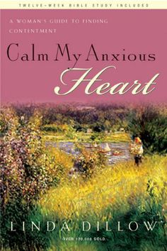 Calm My Anxious Heart: A Woman's Guide to Finding Contentment by Linda Dillow, http://www.amazon.com/dp/1600061419/ref=cm_sw_r_pi_dp_JAIUqb1TXGBPS