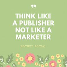 Forget everything you know about marketing and act like a publisher !