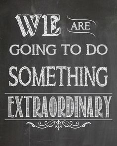 We are Going to do Something Extraordinary FREE Chalkboard Printable! www.overthebigmoon.com