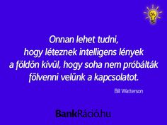 Onnan lehet tudni, hogy léteznek intelligens lények a földön kívül, hogy soha nem próbálták fölvenni velük a kapcsolatot. - Bill Watterson, www.bankracio.hu idézet