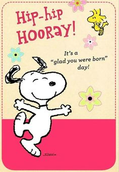 """Hip-hip Hooray! It's a """"glad you were born"""" day! - Snoopy & Woodstock"""