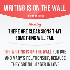 """Writing is on the wall"" means ""there are clear signs that something will fail"".  -           Learn and improve your English language with our FREE Classes. Call Karen Luceti  410-443-1163  or email kluceti@chesapeake.edu to register for classes.  Eastern Shore of Maryland.  Chesapeake College Adult Education Program. www.chesapeake.edu/esl."