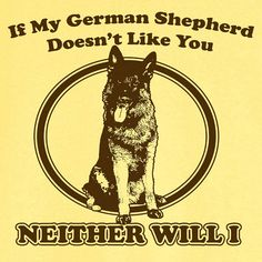 If My German Shepherd Doesn't Like You... Funny by RogueAttire, $18.99