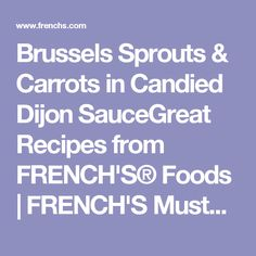 Brussels Sprouts & Carrots in Candied Dijon SauceGreat Recipes from FRENCH'S® Foods   FRENCH'S Mustard, Fried Onions, Worcestershire Sauce Products