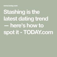 Stashing is the latest dating trend — here's how to spot it - TODAY.com