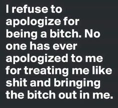 I'm not apologizing for being a bitch