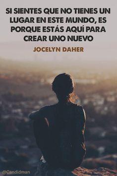 20160408 Si sientes que no tienes un lugar en este mundo, es porque estás aquí para crear uno nuevo - Jocelyn Daher @Candidman pinterest