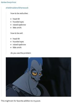 """51 Funny Disney Memes - """"How to be seductive: Head tilt. Little smirk. How to be evil: Head tilt. Little smirk. Do you see the problem? This might win for favorite addition to my post. Ft Tumblr, Tumblr Funny, Funny Memes, Funny Tweets, Pixar, How To Be Seductive, Haha, Bd Art, Excuse Moi"""