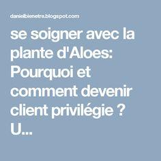se soigner avec la plante d'Aloes: Pourquoi et comment devenir client privilégie ?  U...