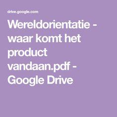 Wereldorientatie - waar komt het product vandaan.pdf - Google Drive Google Drive, School, Stage, Scene