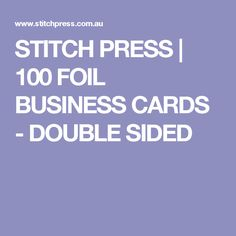 STITCH PRESS | 100 FOIL BUSINESS CARDS - DOUBLE SIDED