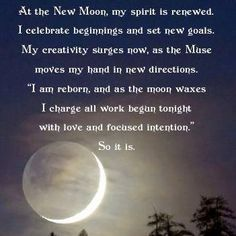 This is an awesome prayer to say out loud on the first night of a new moon. It sets your intentions to a new vibration.