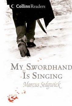 TO READ: my swordhand is singing - marcus sedgwick