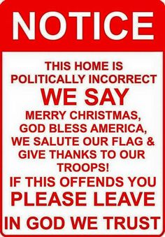 In my house we are politically incorrect. we say Merry Christmas. Great Quotes, Me Quotes, Inspirational Quotes, Qoutes, Quotations, Motivational, I Love America, God Bless America, We Are The World