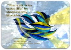 """""""The trick is to enjoy life. Don't wish away your days, waiting for better ones ahead."""" by Marjorie Pay Hinckley and TheArtofMyHeart.com"""