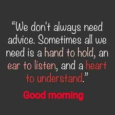We dont always need advice morning good morning good morning quotes good morning images good morning inspirational quotes Morning Wishes Quotes, Good Morning Quotes For Him, Morning Thoughts, Good Morning Funny, Good Morning Inspirational Quotes, Good Morning Messages, Good Morning Greetings, Love Quotes For Her, Good Morning Good Night