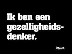 #quotes #spreuken #oneliners #gezellig #mwah