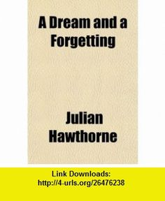 A Dream and a Forgetting (9780217665285) Julian Hawthorne , ISBN-10: 0217665284  , ISBN-13: 978-0217665285 ,  , tutorials , pdf , ebook , torrent , downloads , rapidshare , filesonic , hotfile , megaupload , fileserve