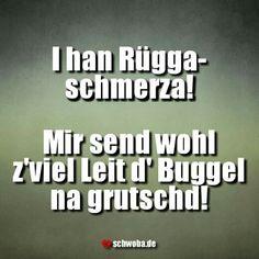 #rückenschmerzen #buckel #runter #rutschen #egal #scheissdrauf #leute #schwäbisch #schwaben #schwoba #württemberg