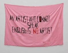 Mladen Stilinovic -An Artist Who Cannot Speak English is No Artist, 1992.