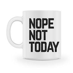 nope not today coffee mug