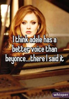 I think adele has a better voice than beyonce.no contest, Adele is the winner. Adele Love, Adele Adkins, Whisper Confessions, Whisper App, Unpopular Opinion, Msv, I Said, Music Lyrics, Music Is Life