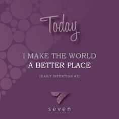 Daily intentions • #2 Today I make the world a better place • See more at www.seven2success.com/daily-intentions/january •