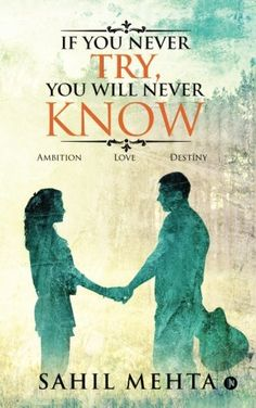 Grab the Book !: Book Blitz: If You Never Try You Will Never Know by Sahil Mehta Love Destiny, You Never, Ambition, The Book, Author, Club, Books, Movie Posters, Movies