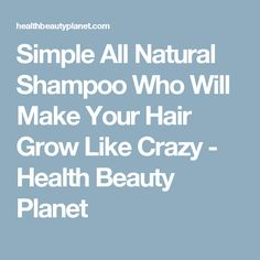 Simple All Natural Shampoo Who Will Make Your Hair Grow Like Crazy - Health Beauty Planet