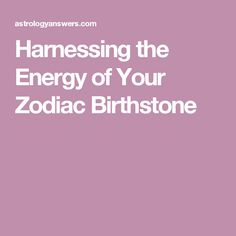 Harnessing the Energy of Your Zodiac Birthstone