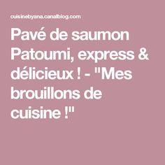 """Pavé de saumon Patoumi, express & délicieux ! - """"Mes brouillons de cuisine !"""""""