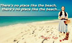 There's no place like the beach. Click your heels and be there!