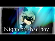 Miraculous Ladybug and Chat Noir- Nightcore-Bad boy - YouTube