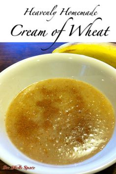 Heavenly Homemade Cream of Wheat.  You can have your wheat and eat it too!  So Yummy!