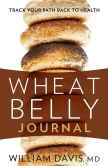 Wheat Belly Journal: Track Your Path Back to Health  explains why wheat is a toxic frankenfood and the disastrous effects it has on our health