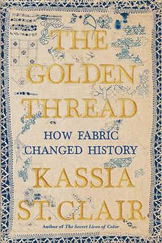 [Free Read] The Golden Thread, How Fabric Changed History, Author : Kassia St. Free Pdf Books, Free Ebooks, What To Read, Free Reading, Christmas Wishes, Book Collection, Ebook Pdf, Reading Online, Book Lovers