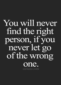 You will never find the right person if you never let go of the wrong one love quotes, best life quotes, quotations, cute life quote, and sad life Motivational Quotes For Love, Moving On Quotes, Meaningful Quotes, Positive Quotes, Inspirational Quotes, Wisdom Quotes, True Quotes, Words Quotes, Post Quotes