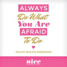 Always Do What You Are Afraid To Do!