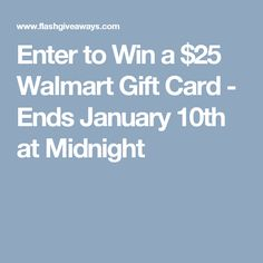 Enter to Win a $25 Walmart Gift Card - Ends January 10th at Midnight