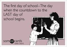 The first day of school...The day when the countdown to the LAST day of school begins.
