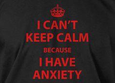 Keep Calm Anxiety T-Shirt funny Geek Geeks Literature Screen Printed T-Shirt Tee Shirt T Shirt Mens Ladies Womens. $14.99, via Etsy.