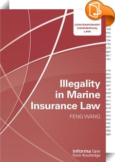 Illegality in Marine Insurance Law    ::  <P><EM>Illegality in Marine Insurance Law</EM> is the first book to deal specifically with illegality in the context of marine insurance law. Previously, this issue has only ever been partially covered within analysis and criticism of Section 41 of the Marine Insurance Act 1906 and warranties. However, Dr Wang Feng goes much further than this by considering its impact on the common law relevant to marine insurance in many jurisdictions worldwid...